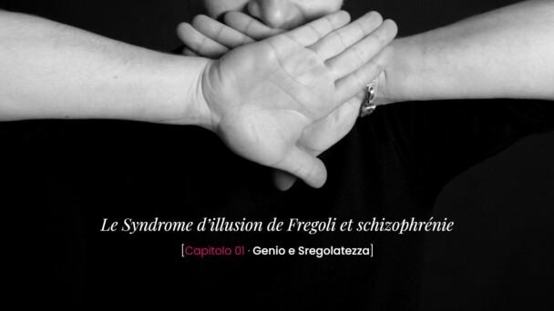 Le Syndrome d'illusion de Fregoli et schizophrénie - Genio e Sregolatezza (Capitolo 1)