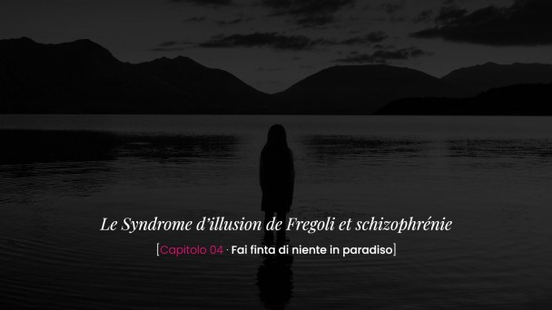 Le Syndrome d'illusion de Fregoli et schizophrénie -Fai finta di niente in paradiso