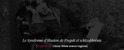 Le Syndrome d'illusion de Fregoli et schizophrénie -Oscar Wilde aveva ragione
